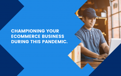 Championing your eCommerce business during this Pandemic.